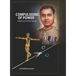 Compulsions of Power - Biography of Gen. Aslam Baig